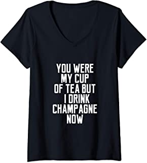 Womens You Were My Cup Of Tea But I Drink Champagne Now V-Neck T-Shirt