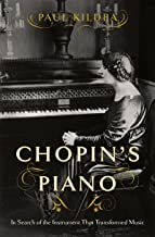 Chopin's Piano: In Search of the Instrument that Transformed Music