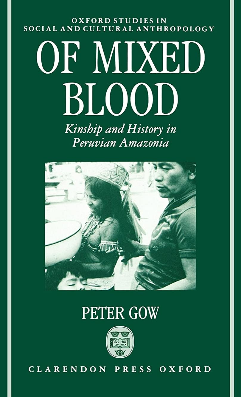 Of Mixed Blood: Kinship and History in Peruvian Amazonia (Oxford Studies in Social and Cultural Anthropology)