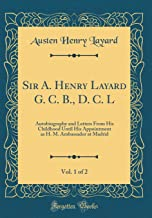 Sir A. Henry Layard G. C. B., D. C. L, Vol. 1 of 2: Autobiography and Letters From His Childhood Until His Appointment as H. M. Ambassador at Madrid (Classic Reprint)