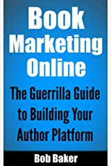 Book Marketing Online: The Guerrilla Guide to Building Your Author Platform Kindle Edition