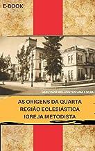 AS ORIGENS DA QUARTA REGIÃO ECLESIÁSTICA: Igreja Metodista