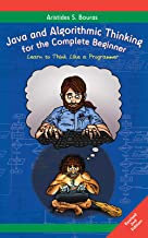 Java and Algorithmic Thinking for the Complete Beginner (2nd Edition): Learn to Think Like a Programmer