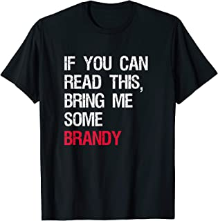 If You Can Read This Bring Me Some Brandy T-Shirt