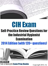 CIH Exam Self-Practice Review Questions for the Industrial Hygienist Examination: 2014 Edition (with 120+ questions) (No Frills Exam Prep Books)