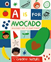 A is for Avocado: An Alphabet Book of Plant Power: An Alphabet Book of Plant Power