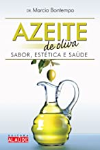 Azeite de oliva: Sabor, estética e saúde