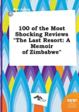 100 of the Most Shocking Reviews the Last Resort: A Memoir of Zimbabwe