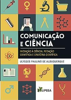 COMUNICAÇÃO E CIÊNCIA: INICIAÇÃO À CIÊNCIA, REDAÇÃO CIENTÍFICA E ORATÓRIA CIENTÍFICA