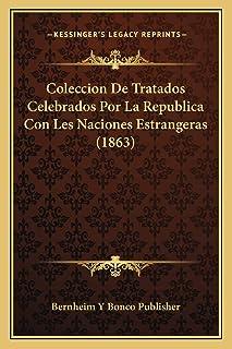 Coleccion De Tratados Celebrados Por La Republica Con Les Naciones Estrangeras (1863)