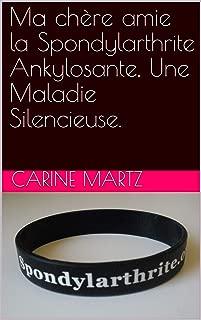 Ma chère amie la Spondylarthrite Ankylosante, Une Maladie Silencieuse. (French Edition)