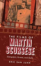 The Films of Martin Scorsese: Gangsters, Greed, and Guilt