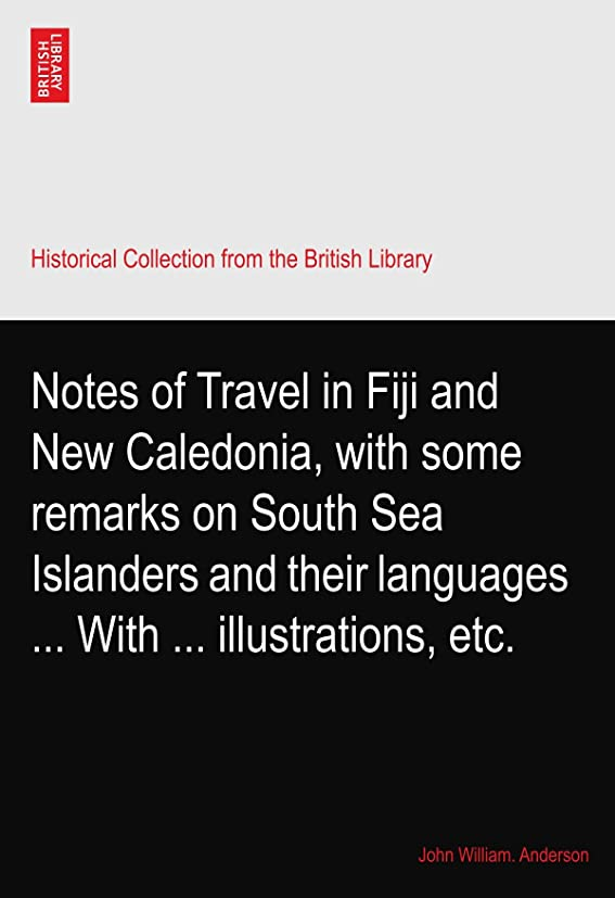 爆弾抵抗尊敬Notes of Travel in Fiji and New Caledonia, with some remarks on South Sea Islanders and their languages ... With ... illustrations, etc.