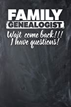 Family Genealogist Wait Come Back!!! I Have Questions!: Lined Journal