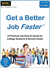 Get a Better Job Faster in 2017-2018 - for College Students and Recent Grads: How to Cut Weeks or Months Off Your Job Search