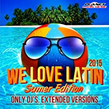We Love Latin 2015 Summer Edition (Only Dj's. Extended Versions)