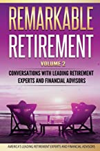 Remarkable Retirement Volume 2: Conversations with Leading Retirement Experts and Financial Advisors