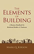 The Elements of Building: A Business Handbook For Residential Builders & Tradesmen