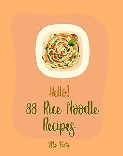 Hello! 88 Rice Noodle Recipes: Best Rice Noodle Cookbook Ever For Beginners [Pad Thai Cookbook, Thai Vegetarian Cookbook, ...