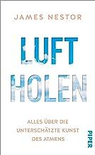 Luftholen: Alles über die unterschätzte Kunst des Atmens (German Edition)