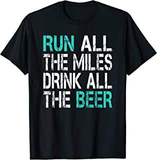 Funny Running Shirt: Run All The Miles Drink All The Beer