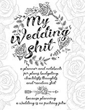 My Wedding Shit: A Planner and Notebook for Plans, Budgeting, Checklists, Thoughts, and Random Shit Because Planning a Wed...