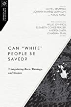 """Can """"White"""" People Be Saved?: Triangulating Race, Theology, and Mission (Missiological Engagements)"""