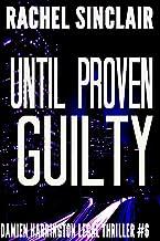 Until Proven Guilty: A Damien Harrington Legal Thriller #6 (Damien Harrington Legal Thrillers)