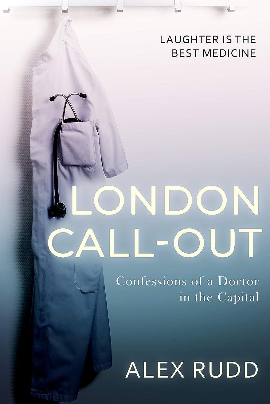 レタス区周術期London Call-Out: Confessions Of A Doctor In The Capital (Doctor, Doctor! Book 1) (English Edition)
