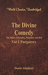 The Divine Comedy - The Vision of Paradise, Purgatory and Hell -: Vol 2 Purgatory (World Classics, Unabridged)
