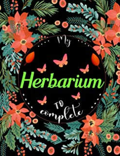 My Herbarium to complete: A perfect notebook for nature and herb-lovers / big book for plant collecting, sketching and ide...
