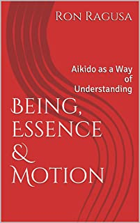Being, Essence & Motion: Aikido as a Way of Understanding