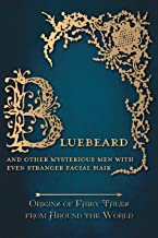 Bluebeard - And Other Mysterious Men with Even Stranger Facial Hair (Origins of Fairy Tales from Around the World)