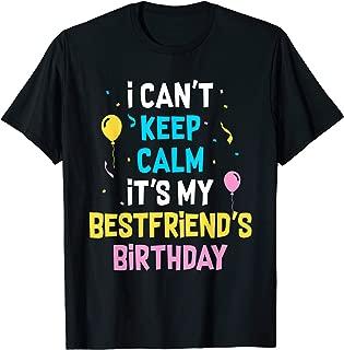 I Can't Keep Calm It's My Best Friend's Birthday T-Shirt