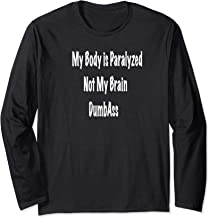 My Body is Paralyzed not My Brain DumbAss Shirt for Disabled