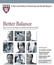Better Balance: Easy Exercises to Improve Stability and Prevent Falls (Harvard Medical School Special Health Report Book 6)