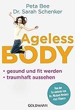 Ageless Body: Gesund und fit werden - Traumhaft aussehen - Von der Co-Autorin von Dr. Michael Mosleys 'Fast Fitness' (German Edition)