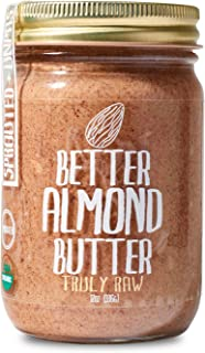 Better Almond Butter - Truly Raw Chunky Organic Sprouted Almond Butter (12 Oz Jar) - Creamy Spanish Almonds for Better Taste, Spread, Nutrition & Health - Unpasteurized Vegan, Non-GMO, Gluten Free
