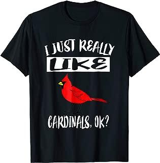 I Just Really Like Cardinals Ok T-Shirt Bird Lover Gift