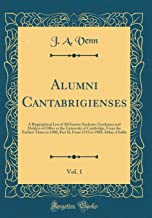 Alumni Cantabrigienses, Vol. 1: A Biographical List of All Known Students, Graduates and Holders of Office at the University of Cambridge, From the ... 1752 to 1900; Abbey-Challis (Classic Reprint)