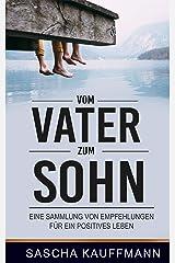 Vom Vater zum Sohn: Eine Sammlung von Erfahrungen für ein positives Leben (German Edition) Formato Kindle