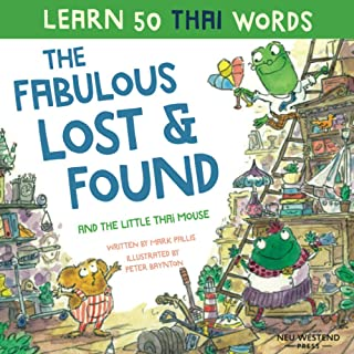 The Fabulous Lost & Found and the little Thai mouse: Laugh as you learn 50 Thai language words with this fun, heartwarming...