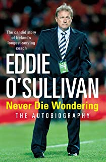 Eddie O'Sullivan: Never Die Wondering: The Autobiography