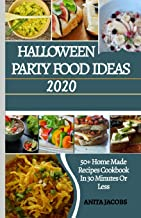 Halloween party food ideas 2020: 50+ homemade recipes cookbook in 30 minutes or less