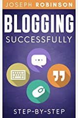 Blogging Successfully: Steps And Techniques To Build An Audience And Make Money With Your Blog. Step-By-Step Kindle Edition