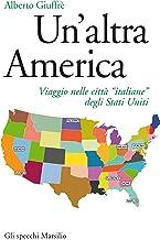 """Un'altra America: Viaggio nelle città """"italiane"""" degli Stati Uniti (Italian Edition)"""
