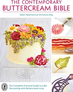 The Contemporary Buttercream Bible: The Complete Practical Guide to Cake Decorating with Buttercream Icing by Valeri Valer...