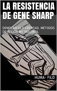 LA RESISTENCIA de GENE SHARP: DEMOCRACIA Y LIBERTAD. MÉTODOS DE ACCIÓN NO VIOLENTA. eBook: FILO, HUMA-: Amazon.es: Tienda Kindle