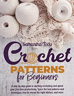 Crochet Patterns for Beginners: A Step-by-Step Guide to Starting Crocheting and Spend your Free Time Productively. Learn t...