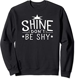 Shine Don't Be Shy (with stars) Inspirational Saying Sweatshirt